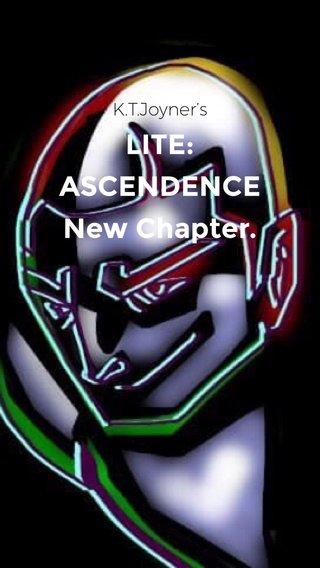 LITE: ASCENDENCE New Chapter. K.T.Joyner's