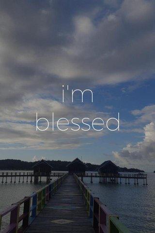 i'm blessed