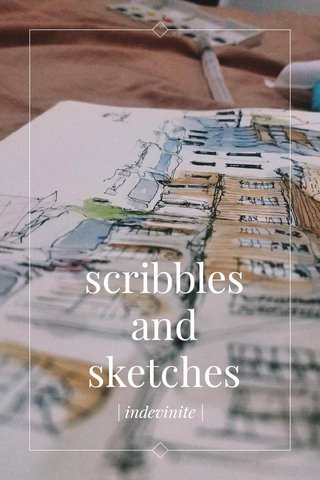 scribbles and sketches | indevinite |