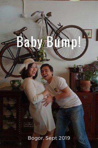 Baby Bump! Bogor, Sept 2019