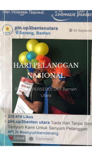 HARI PELANGGAN NASIONAL PT. PLN (PERSERO) UP3 Banten Utara