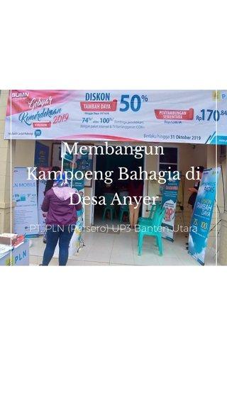 Membangun Kampoeng Bahagia di Desa Anyer PT. PLN (Persero) UP3 Banten Utara