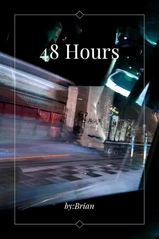 48 Hours by:Brian