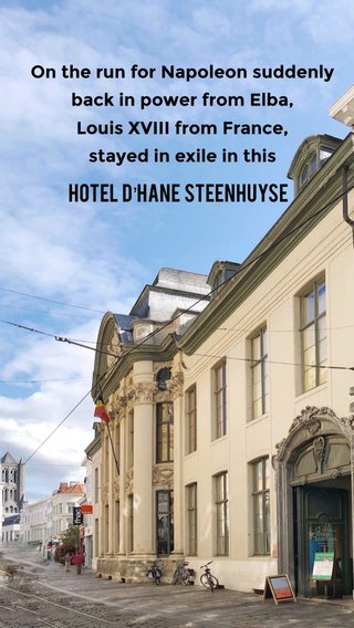 Hotel d'Hane Steenhuyse On the run for Napoleon suddenly back in power from Elba, Louis XVIII from France, stayed in exile in this