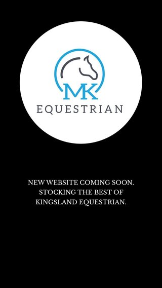 NEW WEBSITE COMING SOON. STOCKING THE BEST OF KINGSLAND EQUESTRIAN.