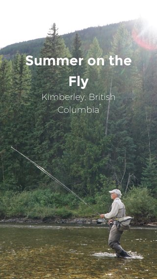 Summer on the Fly Kimberley, British Columbia