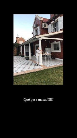 Qué pasa maaaa!!!???