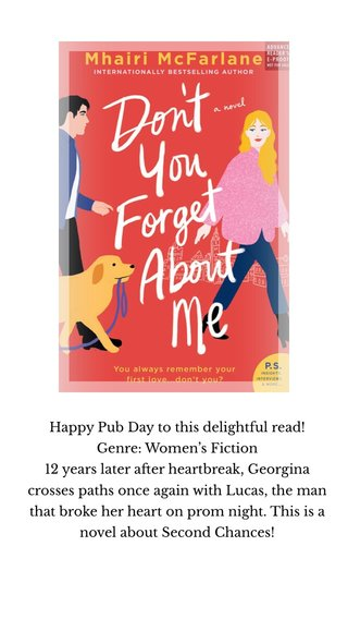 Happy Pub Day to this delightful read! Genre: Women's Fiction 12 years later after heartbreak, Georgina crosses paths once again with Lucas, the man that broke her heart on prom night. This is a novel about Second Chances!
