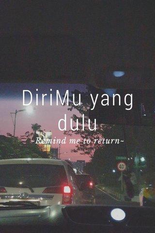 DiriMu yang dulu ~Remind me to return~