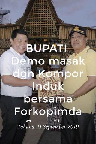BUPATI Demo masak dgn Kompor Induk bersama Forkopimda Sangihe Tahuna, 11 September 2019