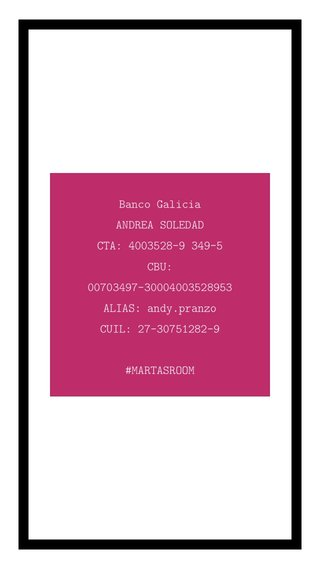 Banco Galicia ANDREA SOLEDAD CTA: 4003528-9 349-5 CBU: 00703497-30004003528953 ALIAS: andy.pranzo CUIL: 27-30751282-9 #MARTASROOM