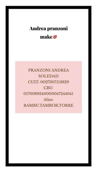 Andrea pranzoni make💋 PRANZONI ANDREA SOLEDAD CUIT: 0027307512829 CBU: 0170089340000047244041 Alias: BAMBU.TAMBOR.TORRE
