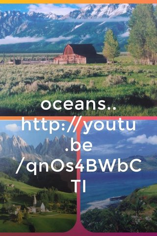 oceans.. http://youtu.be/qnOs4BWbCTI