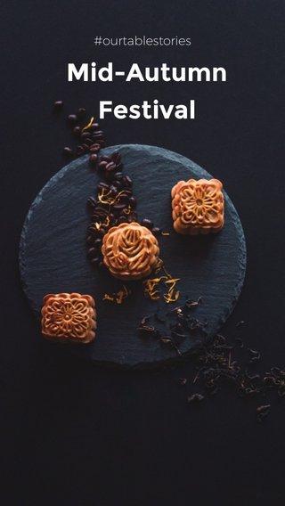Mid-Autumn Festival #ourtablestories