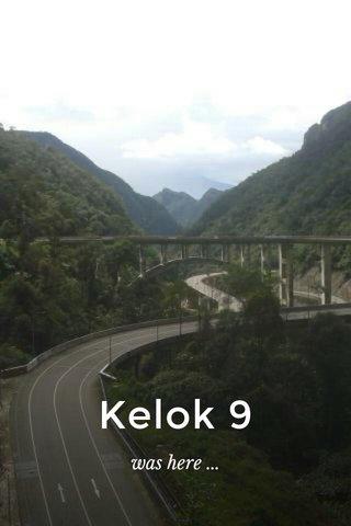 Kelok 9 was here ...