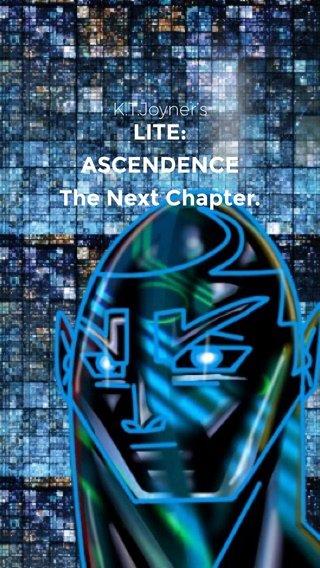 LITE: ASCENDENCE The Next Chapter. K.T.Joyner's