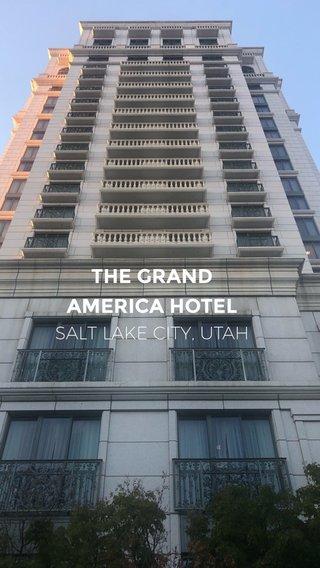 THE GRAND AMERICA HOTEL SALT LAKE CITY, UTAH