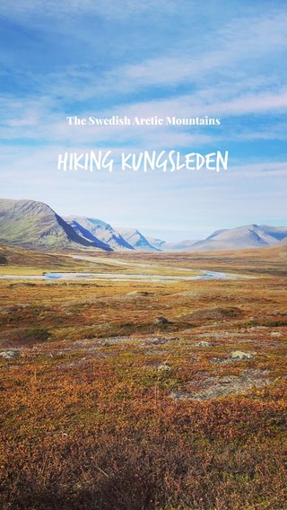 Hiking Kungsleden The Swedish Arctic Mountains