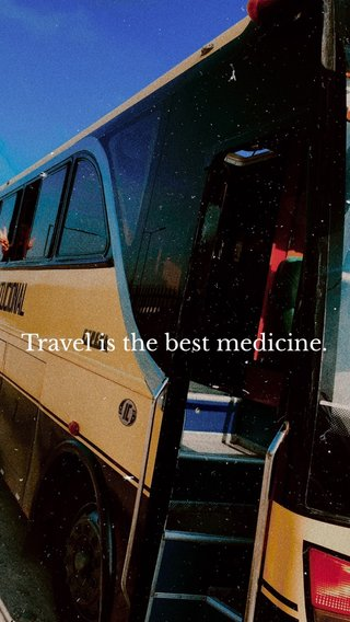 Travel is the best medicine.