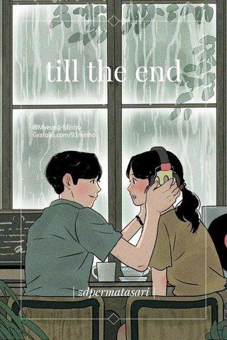 till the end | zdpermatasari |