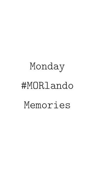 Monday #MORlando Memories