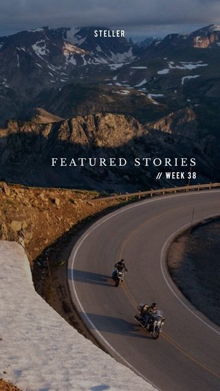 FEATURED STORIES Week 38 STELLER //
