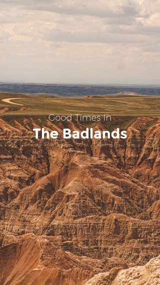 The Badlands Good Times In