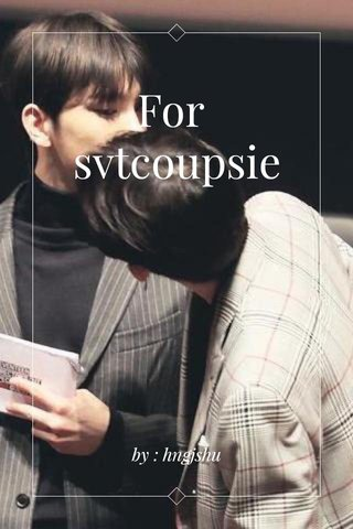For svtcoupsie by : hngjshu