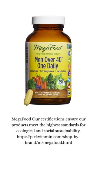 MegaFood Our certifications ensure our products meet the highest standards for ecological and social sustainability. https://pickvitamin.com/shop-by-brand/m/megafood.html