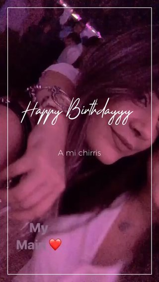 Happy Birthdayyy A mi chirris