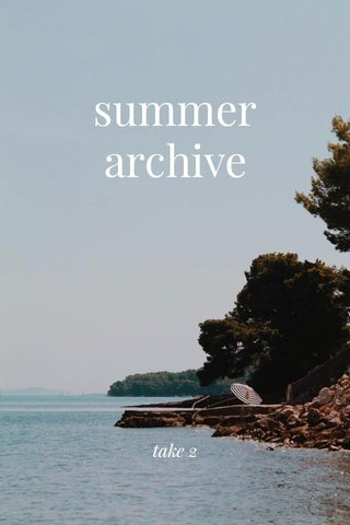 summer archive take 2