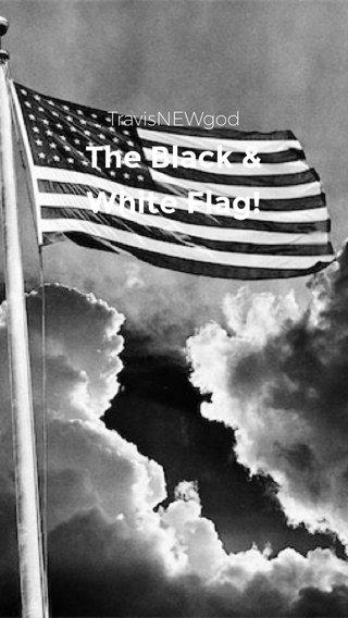 The Black & White Flag! TravisNEWgod