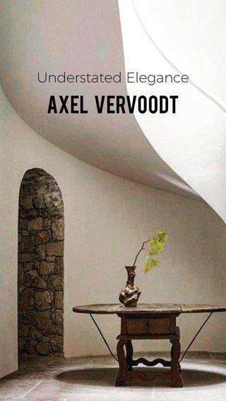 Axel Vervoodt Understated Elegance