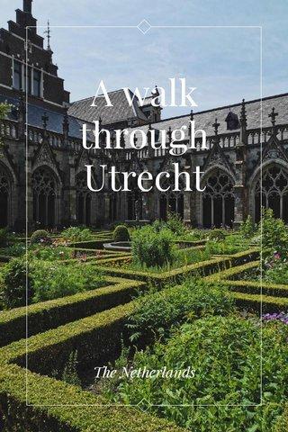 A walk through Utrecht The Netherlands
