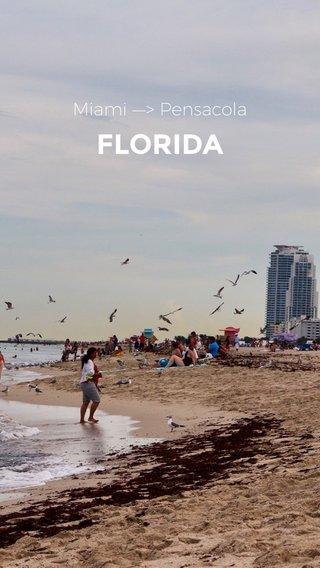 FLORIDA Miami —> Pensacola