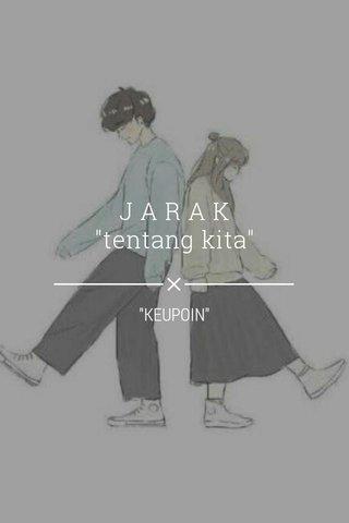 "J A R A K ""tentang kita"" ""KEUPOIN"""