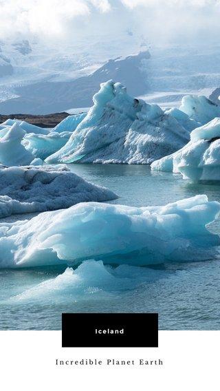Iceland Incredible Planet Earth