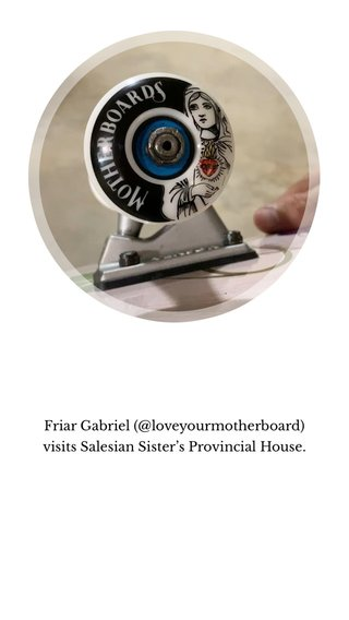 Friar Gabriel (@loveyourmotherboard) visits Salesian Sister's Provincial House.