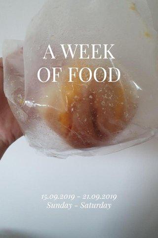A WEEK OF FOOD 15.09.2019 - 21.09.2019 Sunday - Saturday