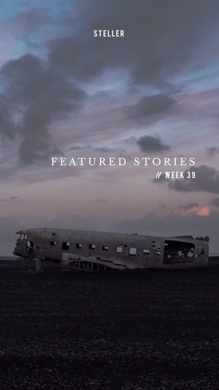 FEATURED STORIES Week 39 STELLER //
