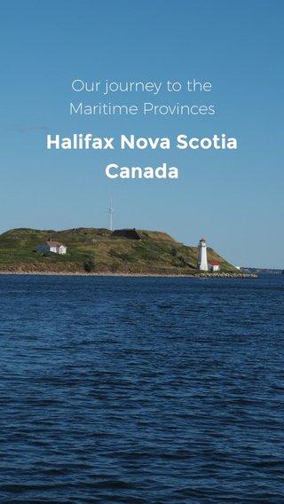 Halifax Nova Scotia Canada Our journey to the Maritime Provinces