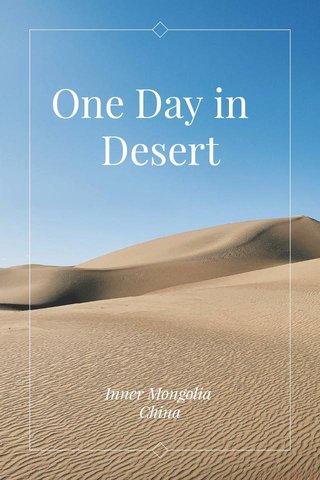 One Day in Desert Inner Mongolia China