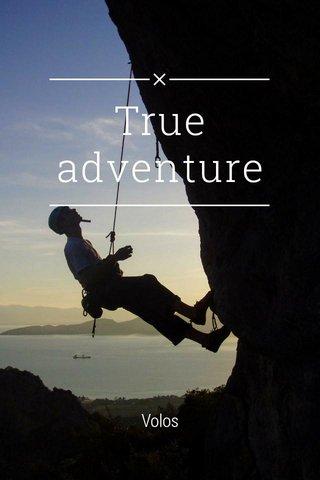 True adventure Volos