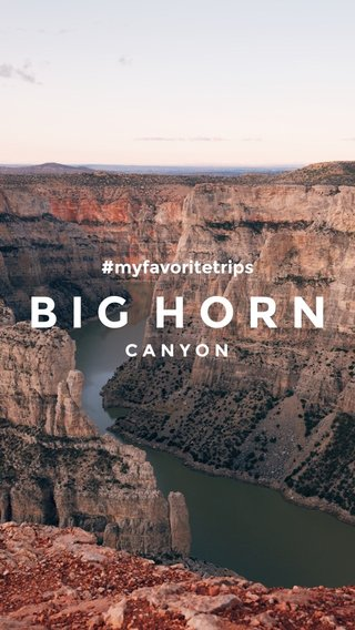 BIG HORN CANYON #myfavoritetrips