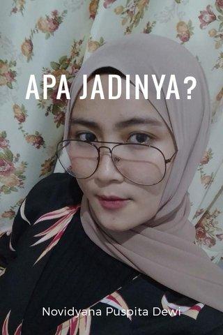 APA JADINYA? Novidyana Puspita Dewi
