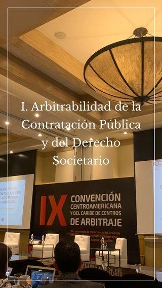 I. Arbitrabilidad de la Contratación Pública y del Derecho Societario