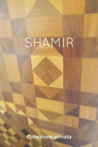 SHAMIR Collezione privata