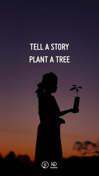 TELL A STORY PLANT A TREE