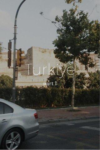 Turkiyè part I