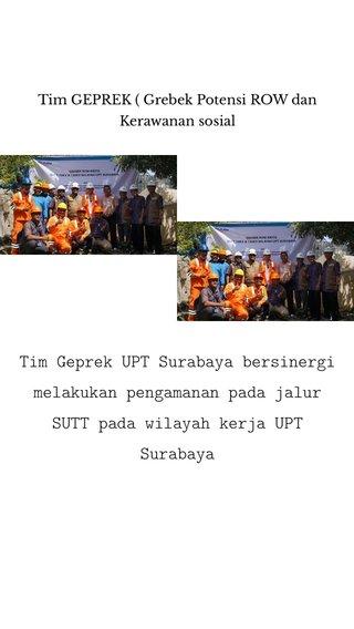 Tim Geprek UPT Surabaya bersinergi melakukan pengamanan pada jalur SUTT pada wilayah kerja UPT Surabaya Tim GEPREK ( Grebek Potensi ROW dan Kerawanan sosial